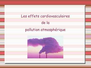 Les effets cardiovasculaires  de la  pollution atmosph rique