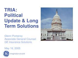 TRIA:  Political Update  Long Term Solutions
