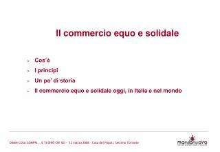 Il commercio equo e solidale  Cos   I principi Un po  di storia Il commercio equo e solidale oggi, in Italia e nel mondo