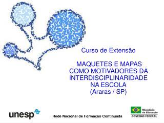 Curso de Extens o   MAQUETES E MAPAS COMO MOTIVADORES DA INTERDISCIPLINARIDADE NA ESCOLA Araras