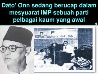 Dato Onn sedang berucap dalam mesyuarat IMP sebuah parti pelbagai kaum yang awal