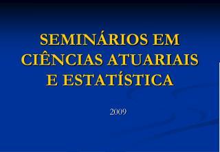 SEMIN RIOS EM CI NCIAS ATUARIAIS E ESTAT STICA
