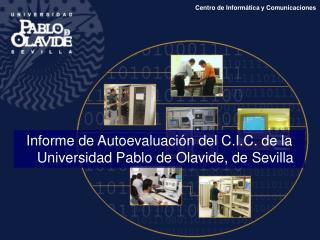 Informe de Autoevaluaci n del C.I.C. de la Universidad Pablo de Olavide, de Sevilla