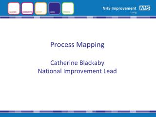 Process Mapping  Catherine Blackaby National Improvement Lead