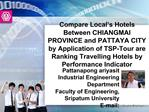 Compare Local s Hotels Between CHIANGMAI PROVINCE and PATTAYA CITY by Application of TSP-Tour are Ranking Travelling Hot