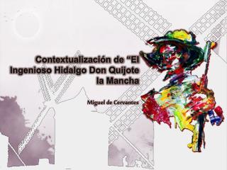 Contextualizaci n de  El Ingenioso Hidalgo Don Quijote la Mancha