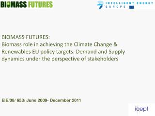 BIOMASS FUTURES: Biomass role in achieving the Climate Change  Renewables EU policy targets. Demand and Supply dynamics