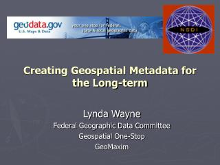 Creating Geospatial Metadata for the Long-term