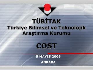 T BITAK T rkiye Bilimsel ve Teknolojik Arastirma Kurumu  COST