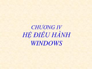 CHUONG IV  H  IU H NH WINDOWS