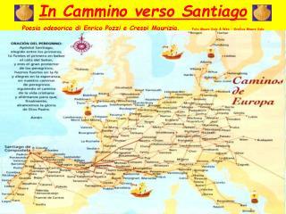 In Cammino verso Santiago Poesia odeporica di Enrico Pozzi e Crespi Maurizia.     Foto Mauro Sala  Web   Grafica Mauro S
