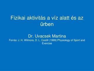 Fizikai aktivit s a v z alatt  s az urben  Dr. Uvacsek Martina Forr s: J. H. Wilmore, D. L. Costill 1999:Physiology of S