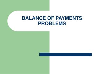 BALANCE OF PAYMENTS PROBLEMS