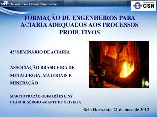 FORMA  O DE ENGENHEIROS PARA ACIARIA ADEQUADOS AOS PROCESSOS PRODUTIVOS  43  SEMIN RIO DE ACIARIA  ASSOCIA  O BRASILEIRA