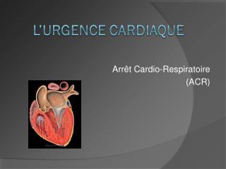 Arr t Cardio-Respiratoire ACR