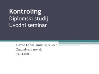 Kontroling Diplomski studij Uvodni seminar