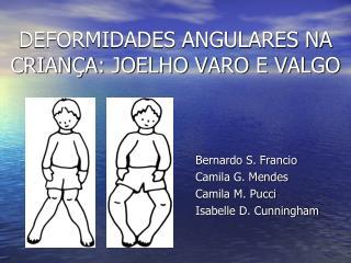 DEFORMIDADES ANGULARES NA CRIAN A: JOELHO VARO E VALGO