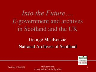 Into the Future .  E-government and archives in Scotland and the UK