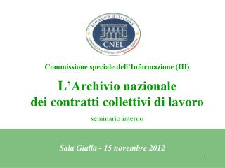 Commissione speciale dell Informazione III  L Archivio nazionale  dei contratti collettivi di lavoro  seminario interno