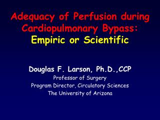 Adequacy of Perfusion during Cardiopulmonary Bypass: Empiric or Scientific