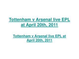 Tottenham v Arsenal live EPL at April 20th