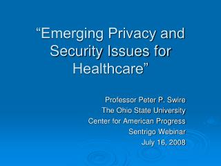 Emerging Privacy and Security Issues for Healthcare
