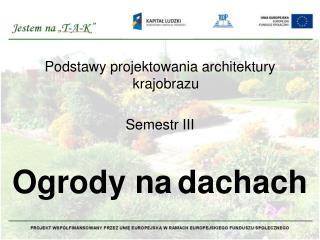 Podstawy projektowania architektury krajobrazu  Semestr III