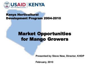 Kenya Horticultural  Development Program 2004-2010                Market Opportunities            for Mango Growers