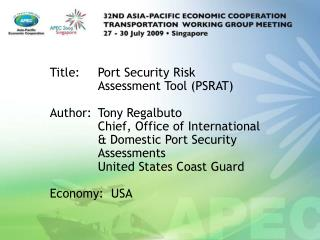Title:  Port Security Risk    Assessment Tool PSRAT  Author: Tony Regalbuto  Chief, Office of International   Domestic P