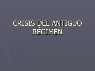 CRISIS DEL ANTIGUO R GIMEN