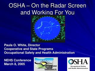 OSHA   On the Radar Screen and Working For You