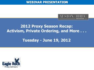 2012 Proxy Season Recap: Activism, Private Ordering, and More . . .  Tuesday - June 19, 2012