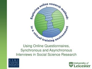 Using Online Questionnaires, Synchronous and Asynchronous Interviews in Social Science Research