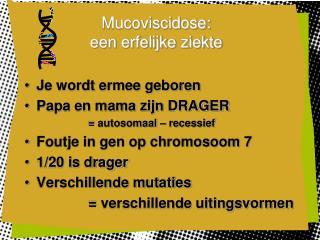 Mucoviscidose:  een erfelijke ziekte