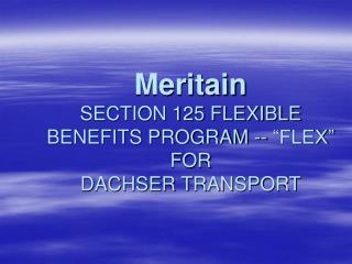 Meritain  SECTION 125 FLEXIBLE BENEFITS PROGRAM --  FLEX  FOR DACHSER TRANSPORT