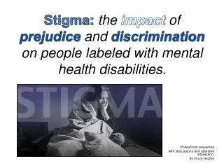 Stigma: the impact of prejudice and discrimination on people labeled with mental health disabilities.