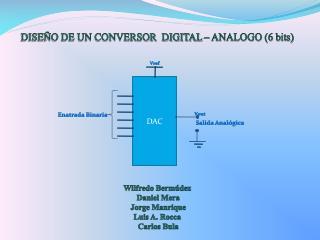 DISE O DE UN CONVERSOR  DIGITAL   ANALOGO 6 bits