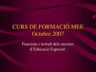CURS DE FORMACI  MEE Octubre 2007