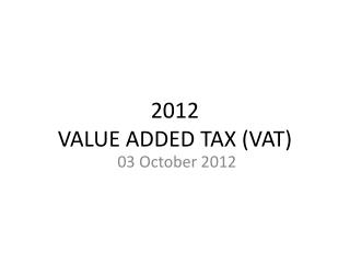 2012 VALUE ADDED TAX VAT