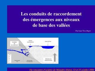Les conduits de raccordement des  mergences aux niveaux de base des vall es