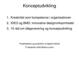 Konceptudvikling  Kreativitet som kompetence i organisationen IDEO og BMD: innovative designvirksomheder 15 r d om id ge