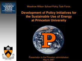 Woodrow Wilson School Policy Task Force:   Development of Policy Initiatives for  the Sustainable Use of Energy  at Prin