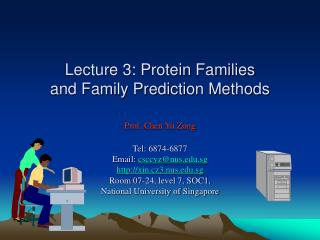 Lecture 3: Protein Families  and Family Prediction Methods  Prof. Chen Yu Zong  Tel: 6874-6877 Email: csccyznus.sg xin.c
