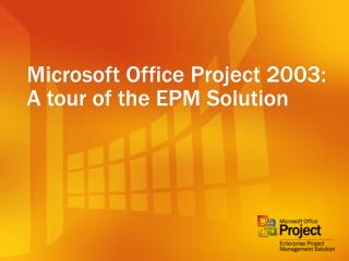 Microsoft Office Project 2003: A tour of the EPM Solution