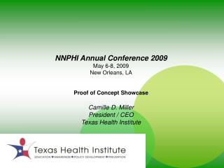 NNPHI Annual Conference 2009 May 6-8, 2009  New Orleans, LA   Proof of Concept Showcase   Camille D. Miller President