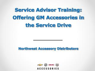 Service Advisor Training: Offering GM Accessories in the Service Drive   Northwest Accessory Distributors