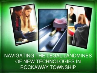 NAVIGATING THE LEGAL LANDMINES OF NEW TECHNOLOGIES IN ROCKAWAY TOWNSHIP