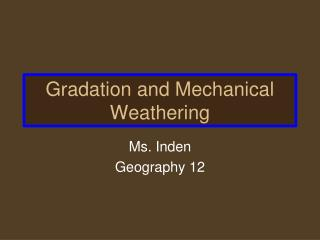 Gradation and Mechanical Weathering