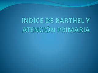 INDICE DE BARTHEL Y ATENCI N PRIMARIA