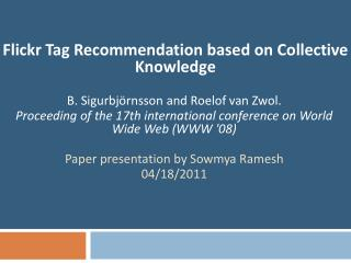 Flickr Tag Recommendation based on Collective Knowledge  B. Sigurbj rnsson and Roelof van Zwol.  Proceeding of the 17th